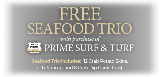 FREE 12 Crab Potato Skins, 1 LB Shrimp, and 8 Crab Dip with purchase of Prime Surf & Turf Filet Package