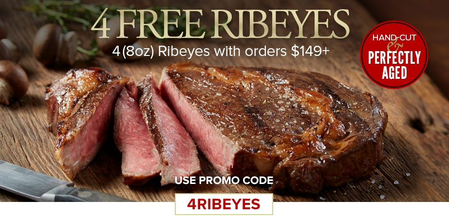 Exclusive Limited Time Offer - 4 - 8oz Premium Angus Ribeye steaks with your qualifying order of $149+  Use Promo Code 4RIBEYES