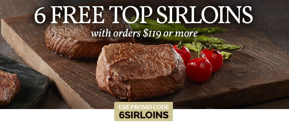 6 FREE TOP SIRLOINS ON ORDERS $119 OR MORE. USE PROMO CODE: 6SIRLOINS