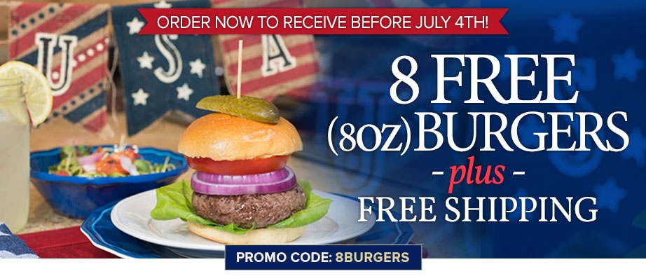 Order Now to Receive Before July 4th 8 FREE 8(oz) Burgers for July 4th PLUS FREE Shipping Promo Code: 8BURGERS