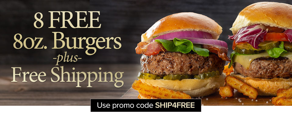 Exclusive Limited Time Offer - Free Shipping and 8 half-pound Steak Burgers on orders $119+  Use Promo Code SHIP4FREE