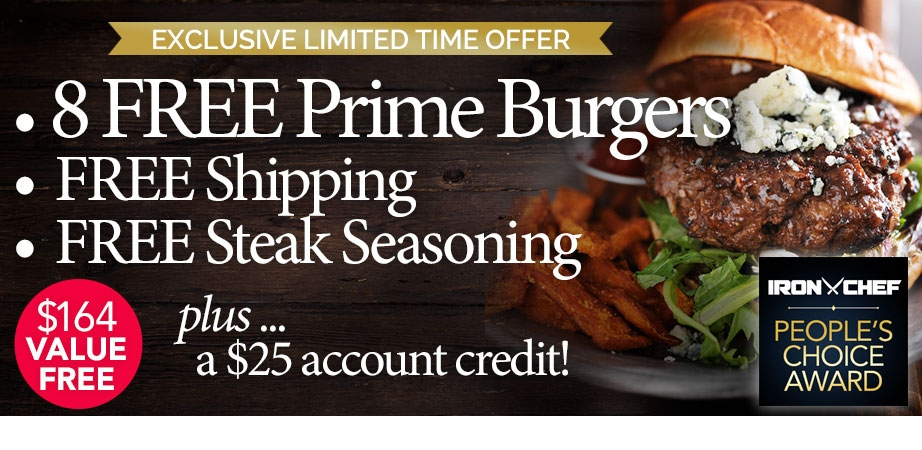Exclusive Limited Time Offer - 8 Free Half Pound USDA Prime Steak Burgers, Free Shipping, Free Seasoning and a $25 Account Credit