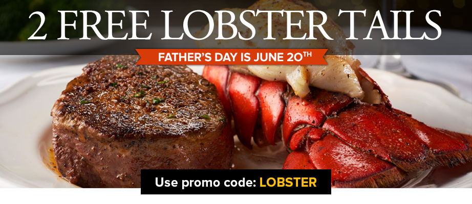 2 FREE LOBSTER TAILS FATHER'S DAY IS JUNE 20TH USE PROMO CODE LOBSTER