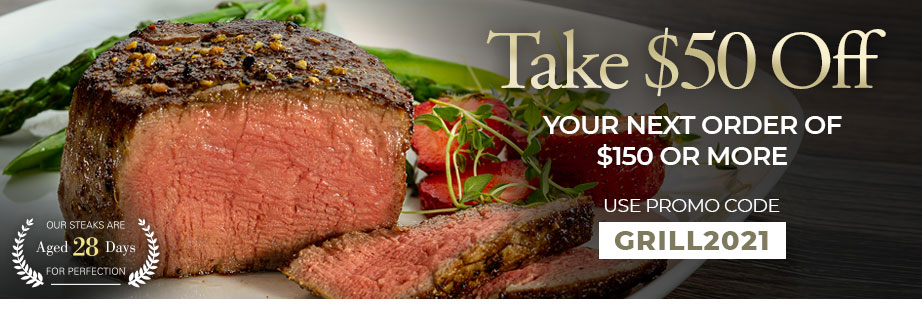 Exclusive Limited Time Offer GET $50 off your next order of $150+  Use Promo Code GRILL2021