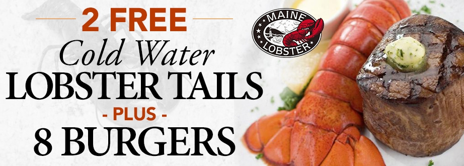2 Free Cold Water Maine Lobster Tails & 8 Burgers