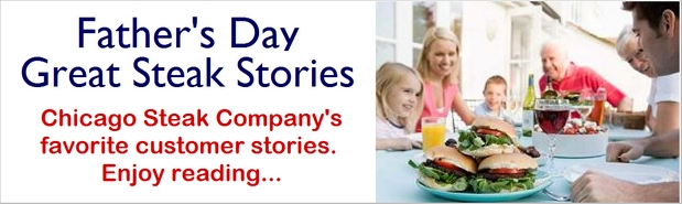 Father's Day Great Steak Stories Chicago Steak Company's favorite customer stories. Enjoy reading...
